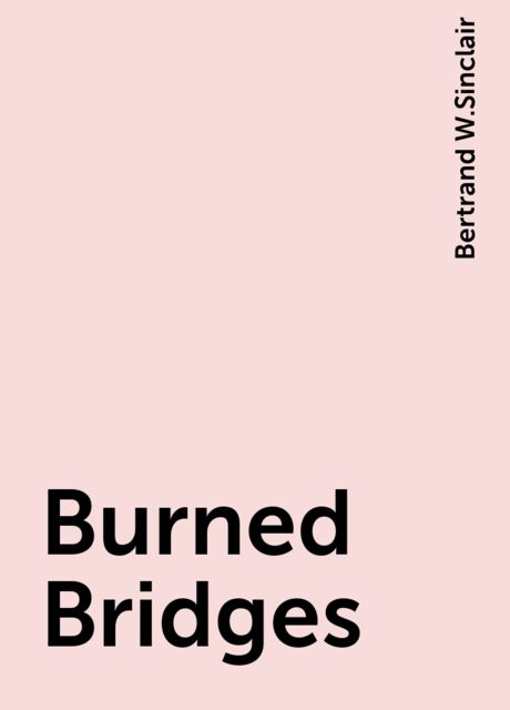 Burned Bridges, Bertrand W.Sinclair