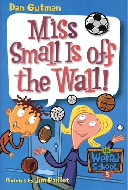 My Weird School #5: Miss Small Is off the Wall!, Dan Gutman