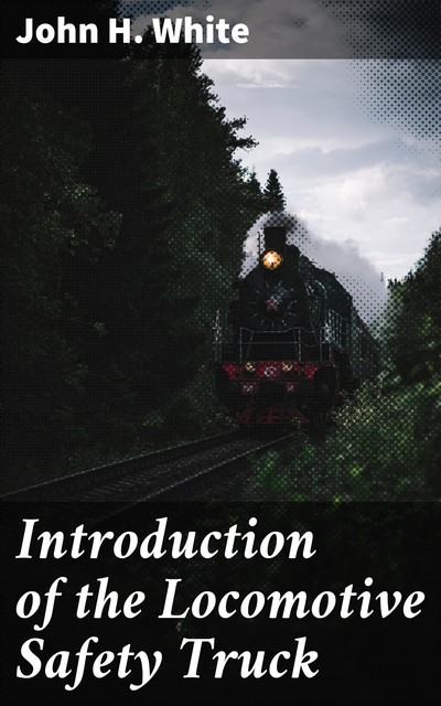 Introduction of the Locomotive Safety Truck, John White