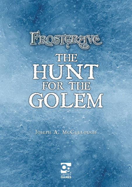 Frostgrave: Hunt for the Golem, Joseph A. McCullough