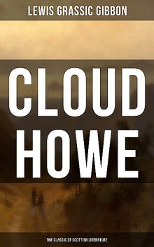 CLOUD HOWE (The Classic of Scottish Literature), Lewis Grassic Gibbon