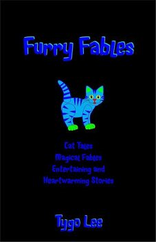 Furry Fables: Cat Tales: Magical Fables: Entertaining and Heartwarming Stories, Tygo Lee