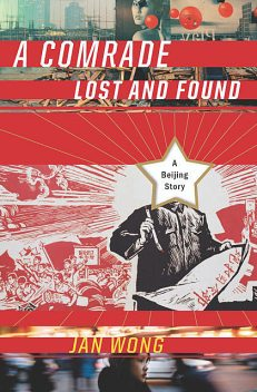A Comrade Lost and Found, Jan Wong