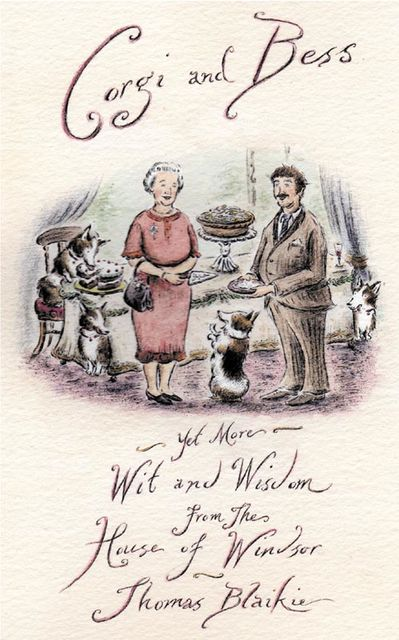 Corgi and Bess: More Wit and Wisdom from the House of Windsor, Thomas Blaikie