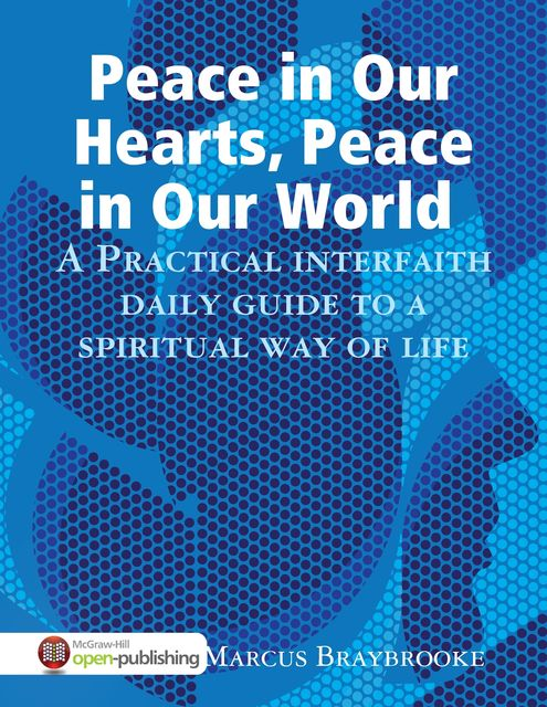 Peace in Our Hearts, Peace in Our World : A Practical Interfaith Daily Guide to a Spiritual Way of Life, Marcus Braybrooke