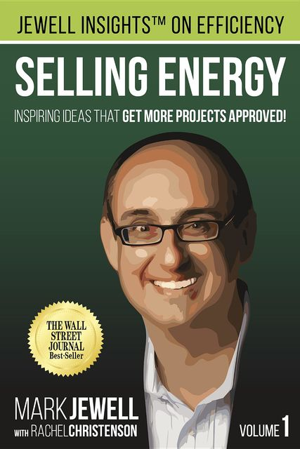 Selling Energy: Inspiring Ideas That Get More Projects Approved!, Mark T.Jewell, Rachel A.Christenson