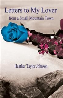 Letters to my lover from a small mountain town, Heather Johnson