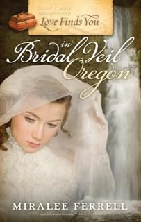 Love Finds You in Bridal Veil, Oregon, Miralee Ferrell