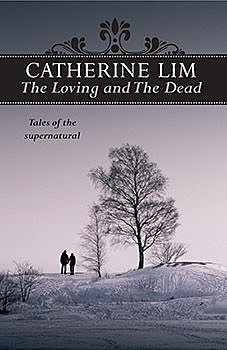 The Loving and The Dead, Catherine Lim