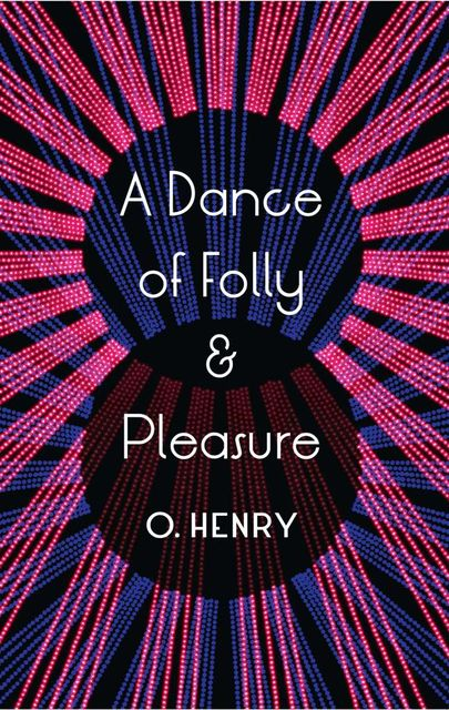 A Dance of Folly and Pleasure, O.Henry