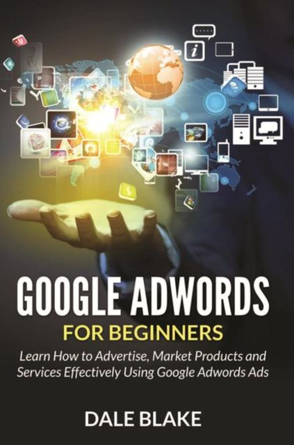 Google Adwords For Beginners, Dale Blake