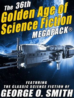 The 36th Golden Age of Science Fiction MEGAPACK®: George O. Smith, George Smith