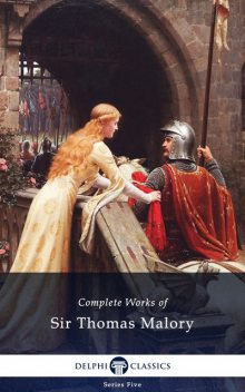 Delphi Complete Works of Sir Thomas Malory (Illustrated), Sir Thomas Malory