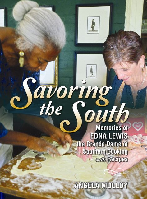 Savoring the South: Memories of Edna Lewis, the Grande Dame of Southern Cooking, Angela Mulloy