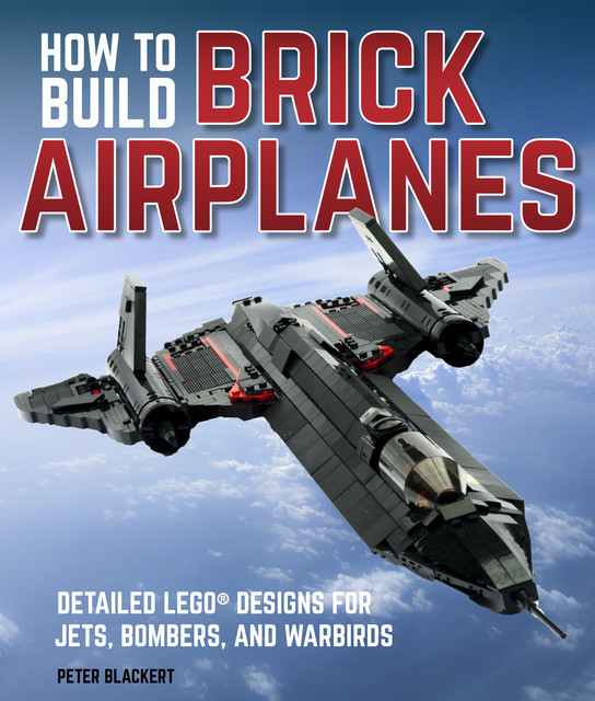 How To Build Brick Airplanes, Peter Blackert