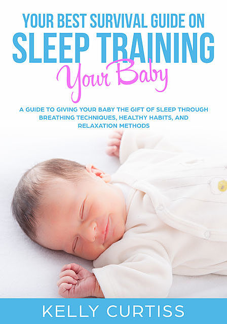 Your Best Survival Guide on Sleep Training Your Baby, Kelly Curtiss