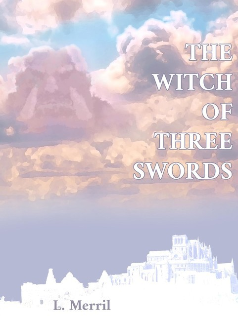 The Witch of Three Swords, L. Merril