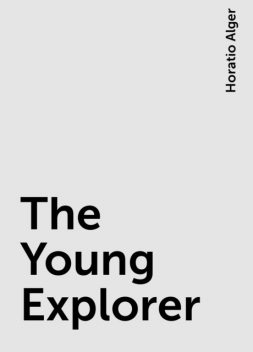 The Young Explorer, Horatio Alger