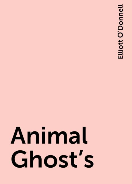 Animal Ghost's, Elliott O'Donnell