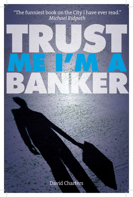 Trust Me, I'm a Banker (Dave Hart 2), David Charters