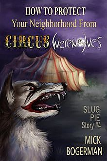 How to Protect Your Neighborhood from Circus Werewolves, Mick Bogerman