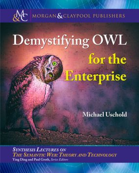 Demystifying OWL for the Enterprise, Michael Uschold