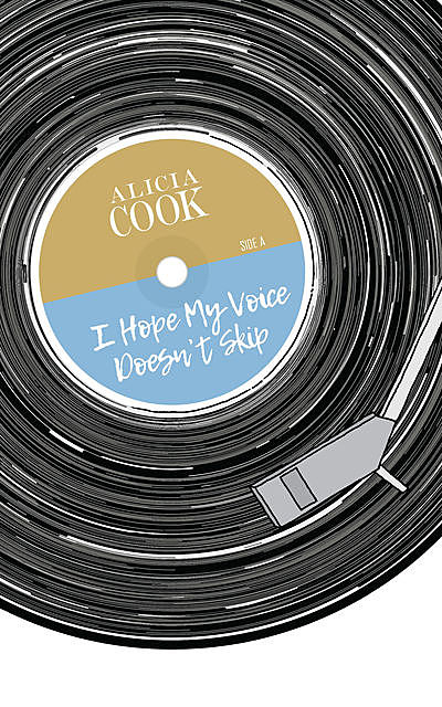 I Hope My Voice Doesn't Skip, Alicia Cook