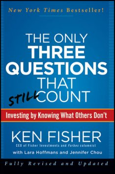 The Only Three Questions That Still Count, Kenneth L.Fisher, Jennifer Chou, Lara Hoffmans