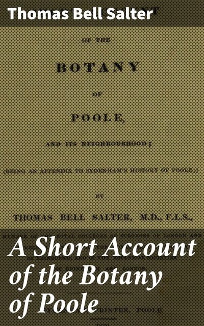 A Short Account of the Botany of Poole, Thomas Bell Salter