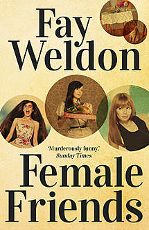 Female Friends, Fay Weldon