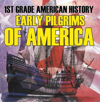 1st Grade American History: Early Pilgrims of America, Baby Professor