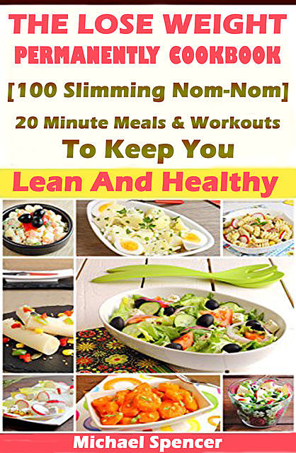 The Lose Weight Permanently Cookbook, Michael Spencer