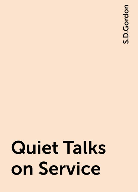 Quiet Talks on Service, S.D.Gordon