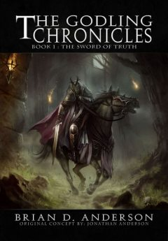 The Godling Chronicle : The Sword of Truth (Book One) (The Godling Chronicles 1), Anderson, Brian