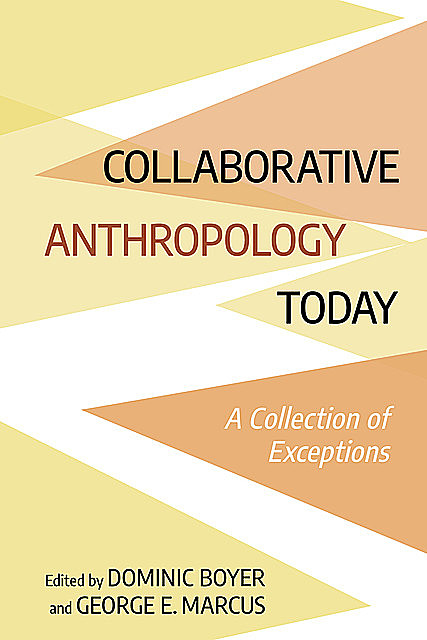 Collaborative Anthropology Today, George E. Marcus, Dominic Boyer