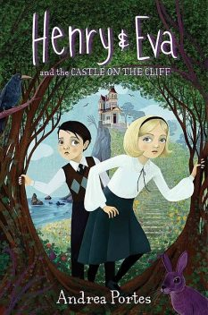 Henry & Eva & the Castle on the Cliff, Andrea Portes