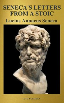 Seneca's Letters from a Stoic, A to Z Classics, Lucius Seneca