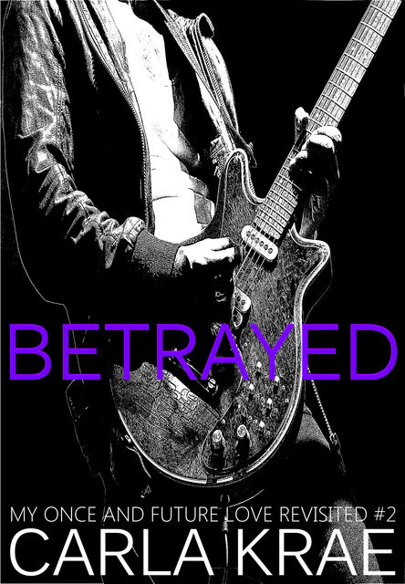 Betrayed (My Once and Future Love Revisited, #2), Carla Krae