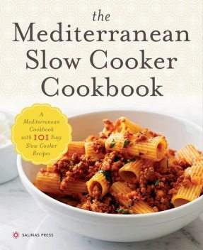 The Mediterranean Slow Cooker Cookbook, Salinas Press