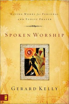 Spoken Worship, Gerard Kelly