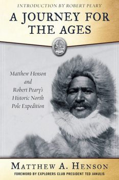 A Journey for the Ages, Matthew A.Henson