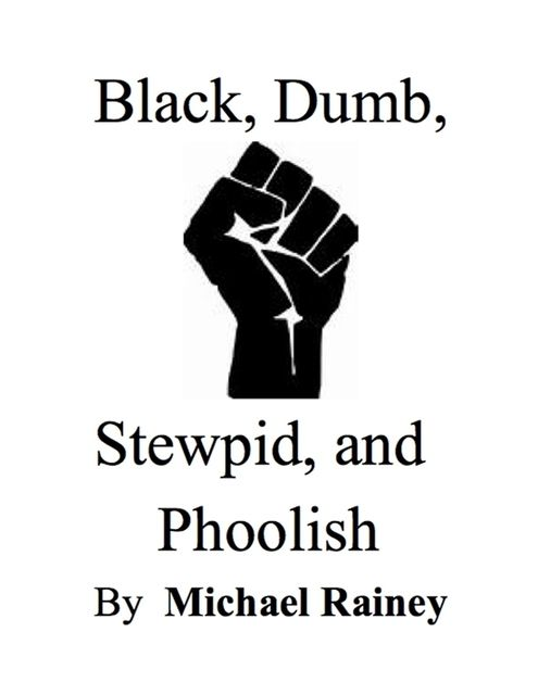 Black, Dumb, Stewpid, and Phoolish, Michael Rainey