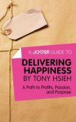 A Joosr Guide to… Delivering Happiness by Tony Hsieh, Joosr