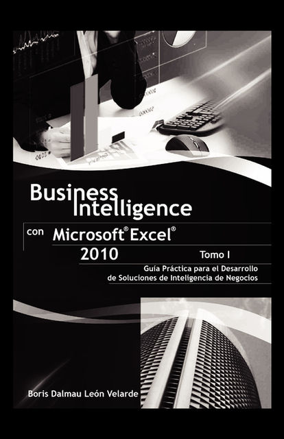 Business Intelligence con Microsoft® Excel® 2010 (Tomo I), Boris Dalmau