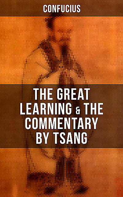The Great Learning (Unabridged), Confucius