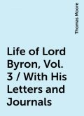 Life of Lord Byron, Vol. 3 / With His Letters and Journals, Thomas Moore