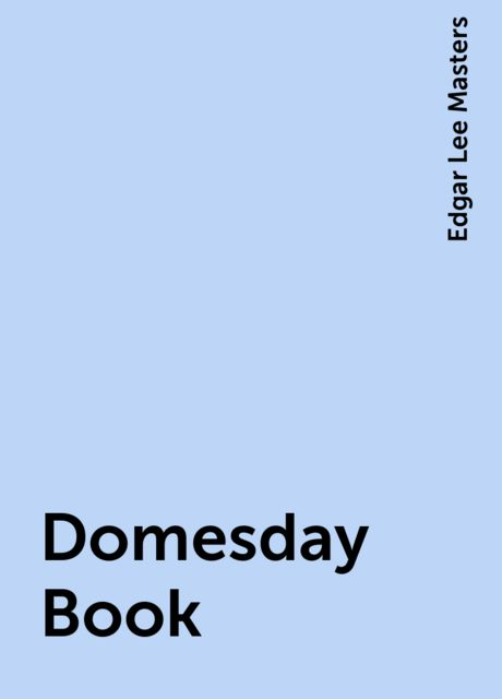 Domesday Book, Edgar Lee Masters