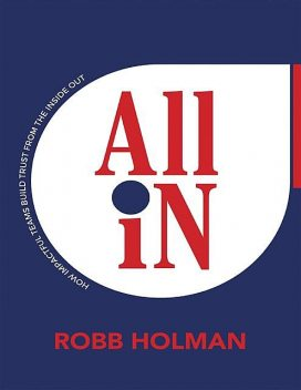 All In: How Impactful Teams Build Trust from the Inside Out, Robb Holman