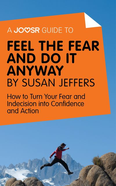 A Joosr Guide to Feel the Fear and Do it Anyway by Susan Jeffers, Joosr