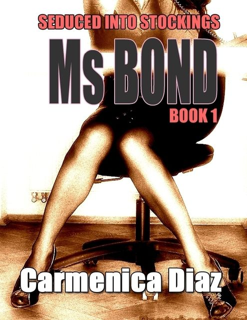 Seduced Into Stockings : Miss Bond Book 1, Carmenica Diaz